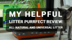 My Helpful Litter Purrfect Review: All-Natural and Universal Litter
